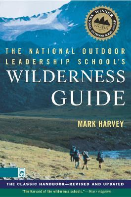 National Outdoor Leadership School's Wilderness Guide The Classic Handbook