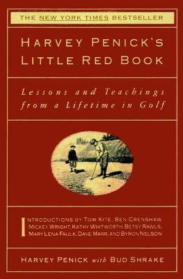 Harvey Penick's Little Red Book Lessons and Teachings from a Lifetime in Golf