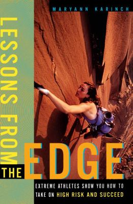 Lessons from the Edge Extreme Athletes Show You How to Take on High Risk and Succeed