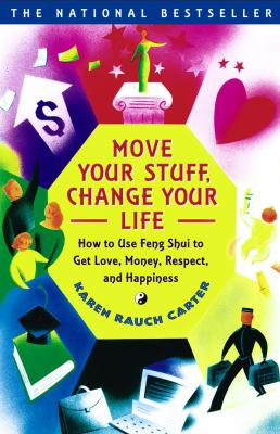 Move Your Stuff, Change Your Life How to Use Feng Shui to Get Love, Money, Respect and Happiness