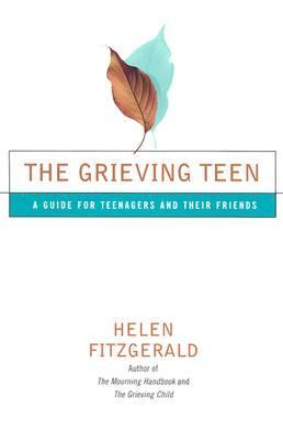 Grieving Teen A Guide for Teenagers and Their Friends