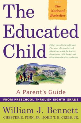 Educated Child A Parent's Guide from Preschool Through Eighth Grade