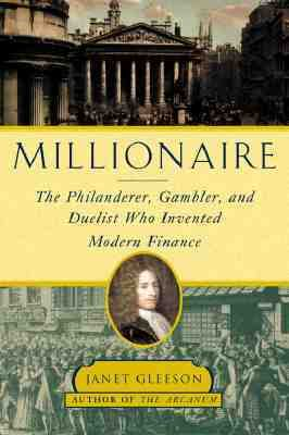 Millionaire: The Philanderer, Gambler and Duelist Who Invented Modern Finance