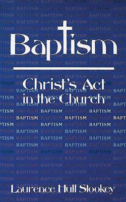 Baptism, Christ's Act in the Church