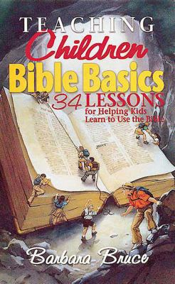 Teaching Children Bible Basics 34 Lessons That Help Kids Learn to Use the Bible