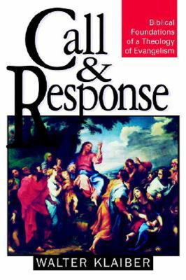 Call and Response Biblical Foundations of a Theology of Evangelism
