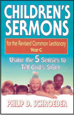 Children's Sermons for the Revised Common Lectionary, Year C Using the 5 Senses to Tell God's Story