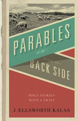 Parables from the Back Side Bible Stories With a Twist
