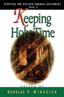 Keeping Holy Time Studying the Revised Common Lectionary, Year C