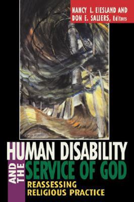 Human Disability and the Service of God Reassessing Religious Practice