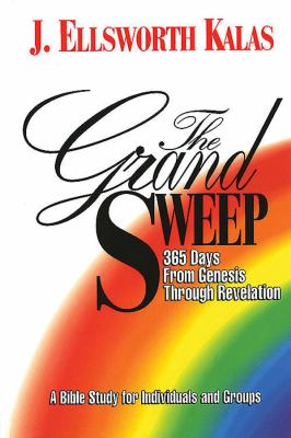 Grand Sweep 365 Days from Genesis Through Revelation  A Bible Study for Individuals and Groups