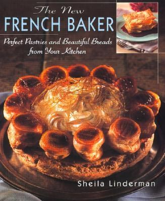 New French Baker Perfect Pastries and Beautiful Breads from Your Kitchen
