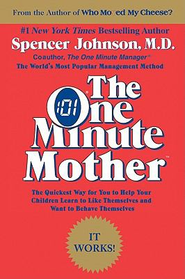 One Minute Mother The Quickest Way for You to Help Your Children Learn to Like Themselves and Want to Behave Themselves