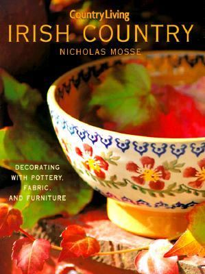 Country Living Irish Country Decorating With Pottery, Fabric, and Furniture