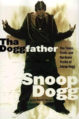 The Tha Doggfather; The Times, Trials, and Hardcore Truths of Snoop Dogg