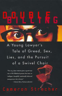 Double Billing A Young Lawyer's Tale of Greed, Sex, Lies, and the Pursuit of a Swivel Chair