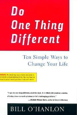 Do One Thing Different Ten Simple Ways to Change Your Life