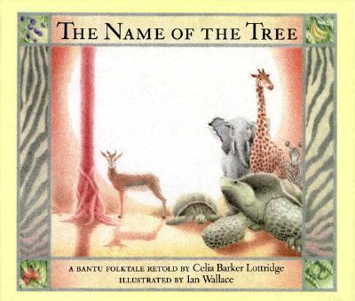 Name of the Tree: A Bantu Folktale - Celia Barker Barker Lottridge