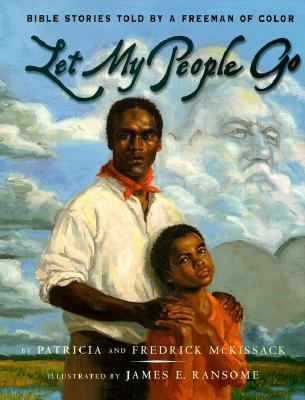 Let My People Go Bible Stories Told by a Freeman of Color to His Daughter, Charlotte, in Charleston, South Carolina, 1806-16