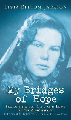 My Bridges of Hope Searching for Life and Love After Auschwitz