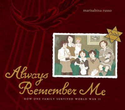 Always Remember Me How One Family Survived World War II