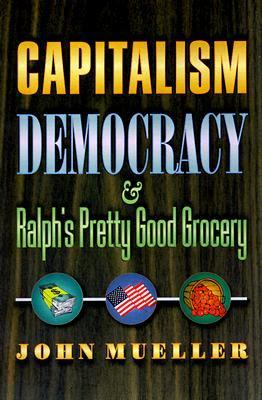 Capitalism, Democracy, and Ralph's Pretty Good Grocery