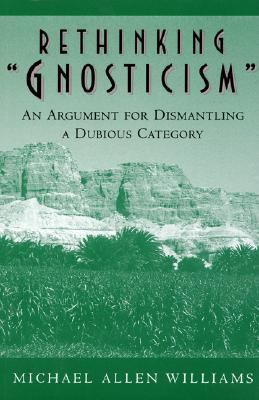 "Rethinking ""Gnosticism An Argument for Dismantling Dubious Category"