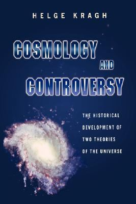 Cosmology and Controversy The Historical Development of Two Theories of the Universe