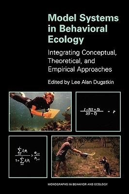 Model Systems in Behavioral Ecology Integrating Conceptual, Theoretical, and Empirical Approaches