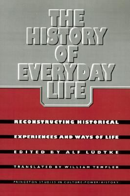 History of Everyday Life Reconstructing Historical Experiences and Ways of Life