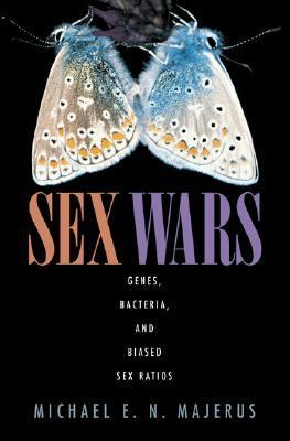Sex Wars Genes, Bacteria, and Biased Sex Ratios