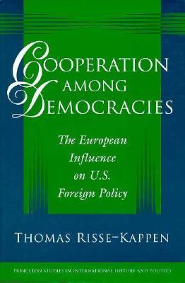 Cooperation Among Democracies The European Influence on U.S. Foreign Policy
