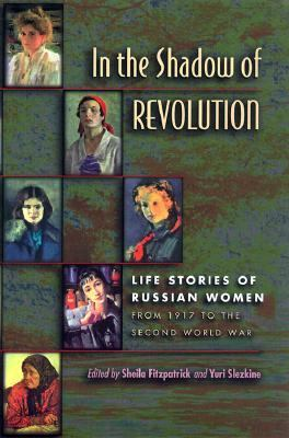 In the Shadow of Revolution Life Stories of Russian Women from 1917 to the Second World War