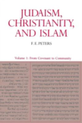 Judaism, Christianity, and Islam The Classical Texts and Their Interpretation  From Covenant to Community
