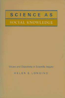 Science As Social Knowledge Values and Objectivity in Scientific Inquiry