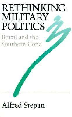Rethinking Military Politics Brazil and the Southern Cone