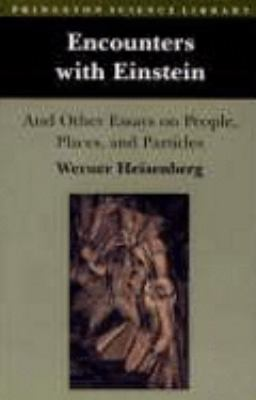 Encounters With Einstein And Other Essays on People, Places and Particles