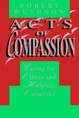 Acts of Compassion Caring for Others and Helping Ourselves