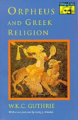 Orpheus and Greek Religion A Study of the Orphic Movement