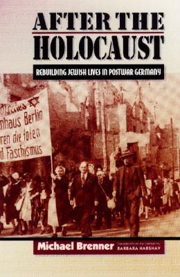 After the Holocaust Rebuilding Jewish Lives in Postwar Germany