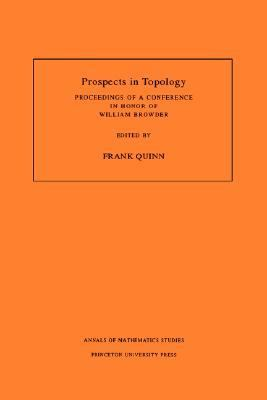 Prospects in Topology Proceedings of a Conference in Honor of William Browder