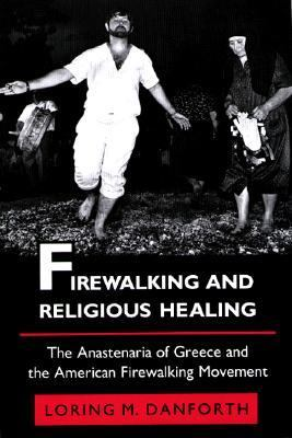Firewalking and Religious Healing The Anastenaria of Greece and the American Firewalking Movement