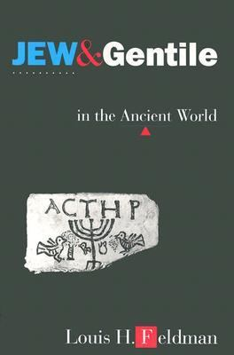 Jew and Gentile in the Ancient World Attitudes and Interactions from Alexander to Justinian