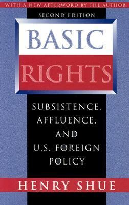 Basic Rights Subsistence, Affluence, and U.S. Foreign Policy