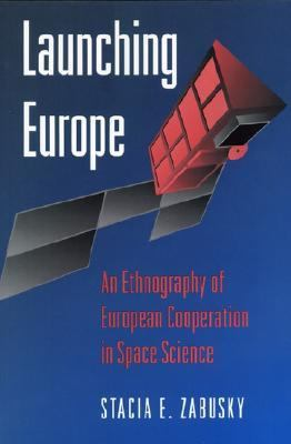 Launching Europe An Ethnography of European Cooperation in Space Science