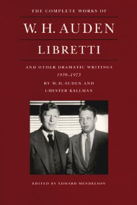 Libretti and Other Dramatic Writings by W.H. Auden 1939-1973