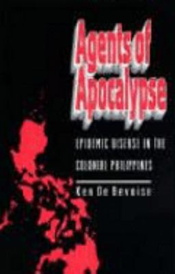 Agents of Apocalypse Epidemic Disease in the Colonial Philippines