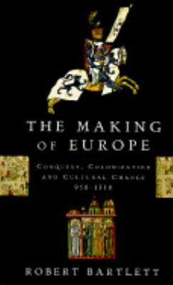 Making of Europe Conquest, Colonization and Cultural Change, 950-1350
