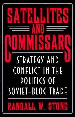 Satellites and Commissars Strategy and Conflict in the Politics of Soviet-Bloc Trade