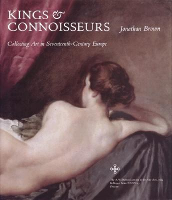 Kings & Connoisseurs Collecting Art in Seventeenth-Century Europe